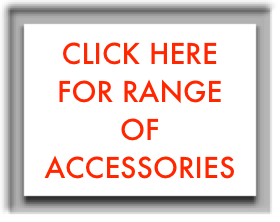 CLICK HERE FOR RANGE OF ACCESSORIES